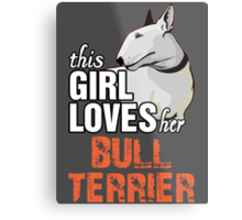 This Girl Loves Her Bull Terrier Metal Print