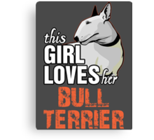 This Girl Loves Her Bull Terrier Canvas Print