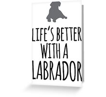 Funny 'Life's Better With a Labrador' T-Shirt, Hoodies and Gifts Greeting Card