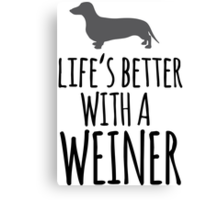 Hilarious 'Life's Better With a Weiner' Dachshund T-Shirt, Hoodies and Gifts Canvas Print