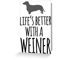 Hilarious 'Life's Better With a Weiner' Dachshund T-Shirt, Hoodies and Gifts Greeting Card