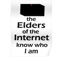 The Elders of the Internet know who I am Poster