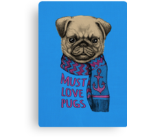 Must Love Pugs Canvas Print
