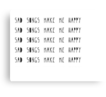 Sad songs make me happy. Canvas Print