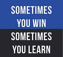Sometimes you win, Sometimes you learn by quotesutra