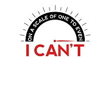 On A Scale of One To Even - I Can't (T-shirt) Photographic Print
