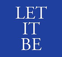 LET IT BE, POP, MUSIC, SONG, LYRIC, ADVICE, Philosophy, on blue by TOM HILL - Designer