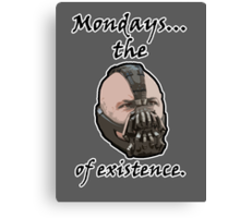 Mondays... The Bane of Existence Canvas Print