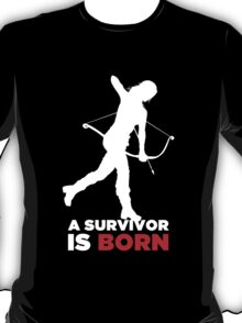 A Survivor is Born [white] T-Shirt