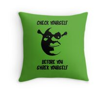 Check Yourself Before You Shrek Yourself (Black Transparent) Throw Pillow