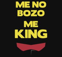 Me No Bozo, Me King by mrfoomable