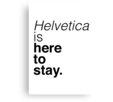 Helvetica is here to stay.  Canvas Print