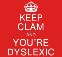 Keep clam and you're dyslexic by digerati