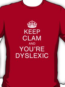 Keep clam and you're dyslexic T-Shirt