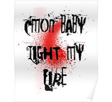 Cmon baby light my fire Poster