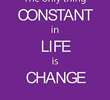 The only thing Constant in Life is Change by quotesutra