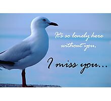 """I miss you"" Photographic Print"