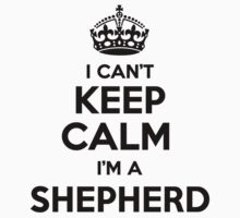 I cant keep calm Im a SHEPHERD by icant