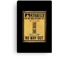 Caution... Friend Zone!!! Canvas Print