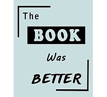 The Book Was Better - Reading Addicted Photographic Print