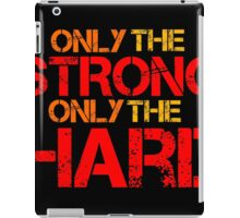 Only the strong iPad Case/Skin