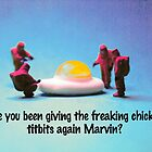 Have you been feeding the chickens again Marvin? by Tim Constable