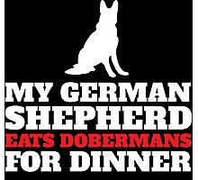 Funny 'My German Shepherd Eats Dobermans for Dinner' Comedy T-Shirt and Gifts Photographic Print