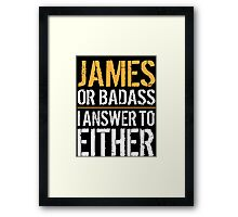 Hilarious 'James or Badass, I answer to Both' Comedy T-Shirt and Accessories Framed Print