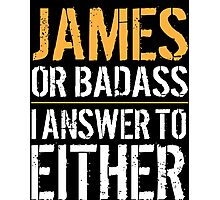 Hilarious 'James or Badass, I answer to Both' Comedy T-Shirt and Accessories Photographic Print