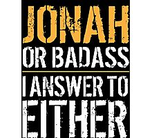 Hilarious 'Jonah or Badass, I answer to Both' Comedy T-Shirt and Accessories Photographic Print