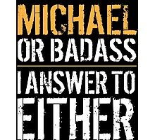 Hilarious 'Michael or Badass, I answer to Both' Comedy T-Shirt and Accessories Photographic Print