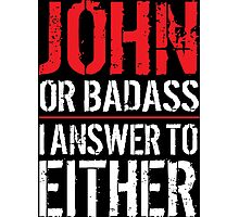 Hilarious 'John or Badass, I answer to Both' Comedy T-Shirt and Accessories Photographic Print