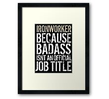 Fun 'Ironworker because Badass Isn't an Official Job Title' Tshirt, Accessories and Gifts Framed Print
