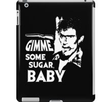Evil Dead - Ash - Gimme Some Sugar, Baby iPad Case/Skin