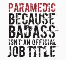 Humorous 'Paramedic because Badass Isn't an Official Job Title' Tshirt, Accessories and Gifts T-Shirt