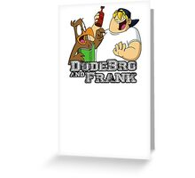 DudeBro and Frank: The Shirt! Greeting Card