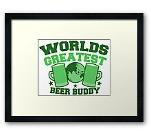 Worlds greatest BEER BUDDY (in green for St Patricks day!) Framed Print