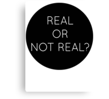 real or not real?  Canvas Print