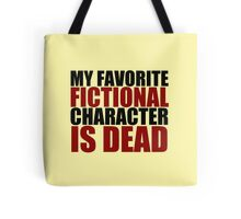 my favorite fictional character is dead Tote Bag
