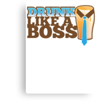 DRUNK like a Boss with a work tie Canvas Print