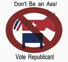 Don't be an Ass!  Vote Republican! by Ryan Houston