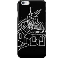 Take Me to Church iPhone Case/Skin