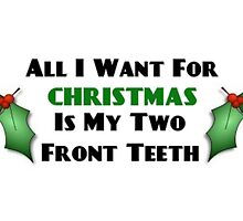 All I Want For Christmas Is My Two Front Teeth by Bettyboos