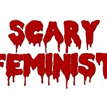 Scary Feminist by idafreja