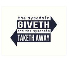 Sysadmin Giveth and Taketh Away Art Print