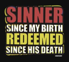 Sinner Since My Birth Redeemed Since His Death by CreativoDesign