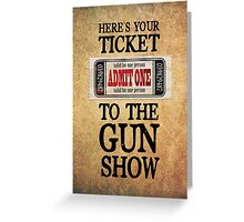 Ticket to the Gun Show Greeting Card