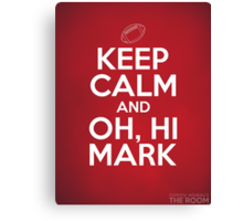 Keep Calm and Oh, Hi Mark Canvas Print