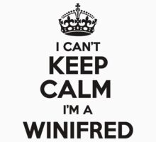 I cant keep calm Im a WINIFRED by icant