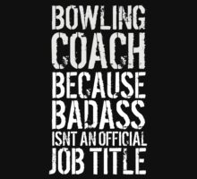 Hilarious 'Bowling Coach because Badass Isn't an Official Job Title' Tshirt, Accessories and Gifts by Albany Retro
